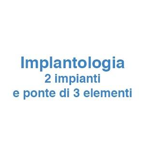 Implantologia 2 impianti e ponte di 3 elementi